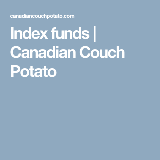 Index Funds Canadian Couch Potato With Images Couch Potato