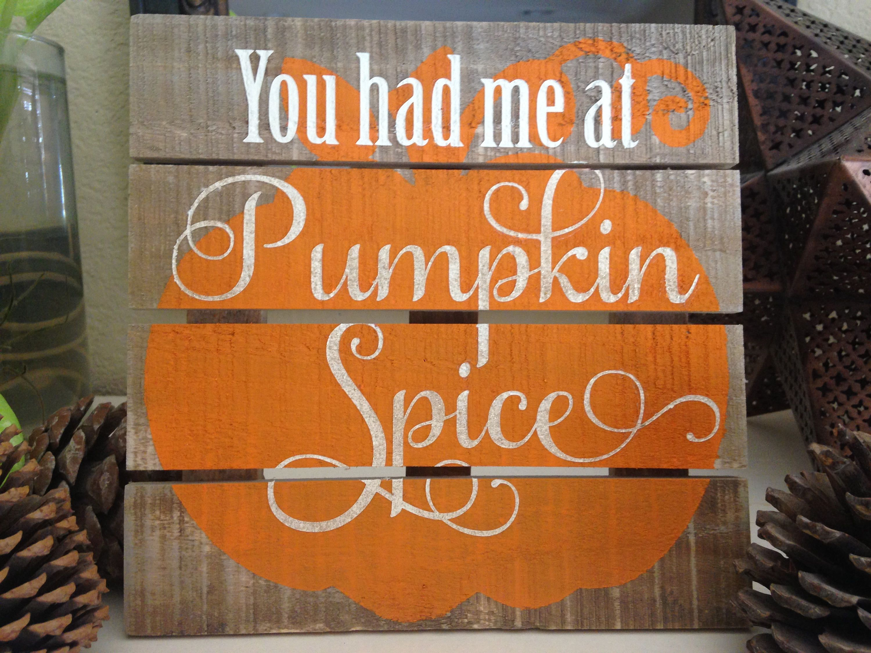 You Had Me At Pumpkin Spice Wood Sign Fall Rustic Autumn