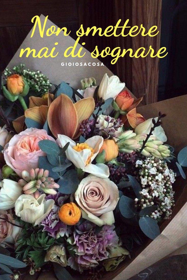 Non Smettere Mai Di Sognare Auguri Fiori Bouquet Auguri Congratulazioni Buon Compleanno Fede Speranza Mot Confezioni Floreali Decorazioni Floreali Fiori