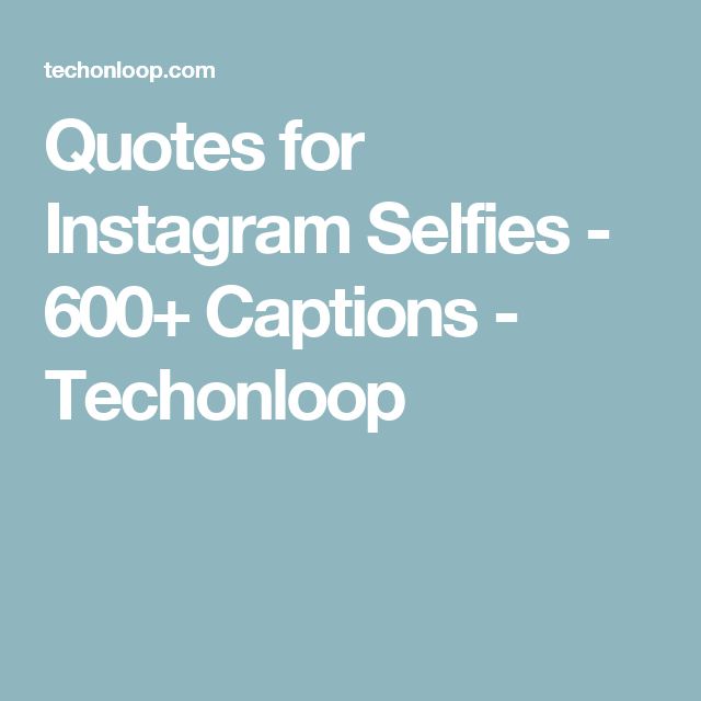 Quotes for Instagram Selfies - 600+ Captions - Techonloop ...