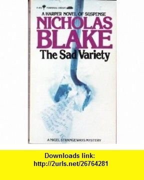 The Sad Variety (9780060804954) Nicholas Blake , ISBN-10: 0060804955  , ISBN-13: 978-0060804954 ,  , tutorials , pdf , ebook , torrent , downloads , rapidshare , filesonic , hotfile , megaupload , fileserve
