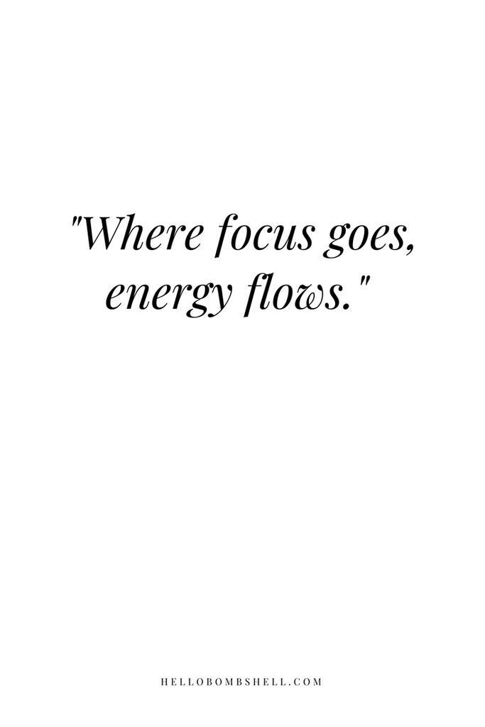 Where focus goes, energy flows. Motivational, inspirational quote.