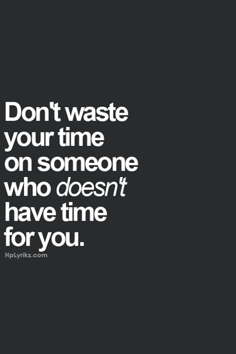 Dont Waste Your Time On Someone Who Doesnt Have Time For You