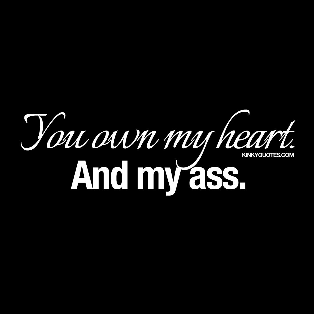 """You own my heart And my ass ""Bookmark Kinky Quotes for over"