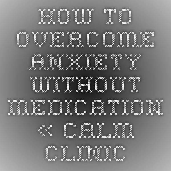 how to overcome anxiety without medication