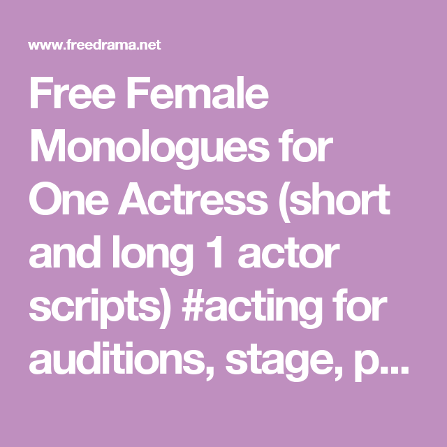 Free Female Monologues for One Actress (short and long 1