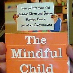 Amazon.com: Customer Reviews: The Mindful Child: How to Help Your Kid Manage Stress and Become Happier, Kinder, and More Compassionate