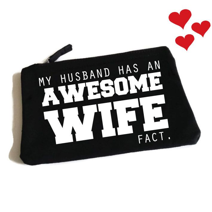 My Husband Has An Awesome Wife Fact. Funny Makeup Bag. Valentines Day Gift. Birthday Gift. Anniversary Gift. Best Wife Slogan Makeup Bag. by SoPinkUK on Etsy