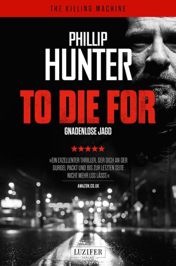 TO DIE FOR - GNADENLOSE JAGD - Phillip Hunter (mit Bildern
