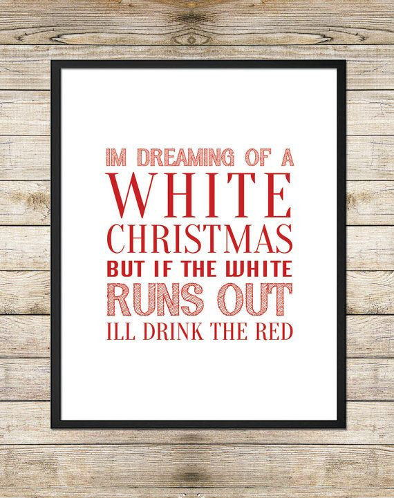 I'm Dreaming of a White Christmas...but if the red runs out 8X10 ...
