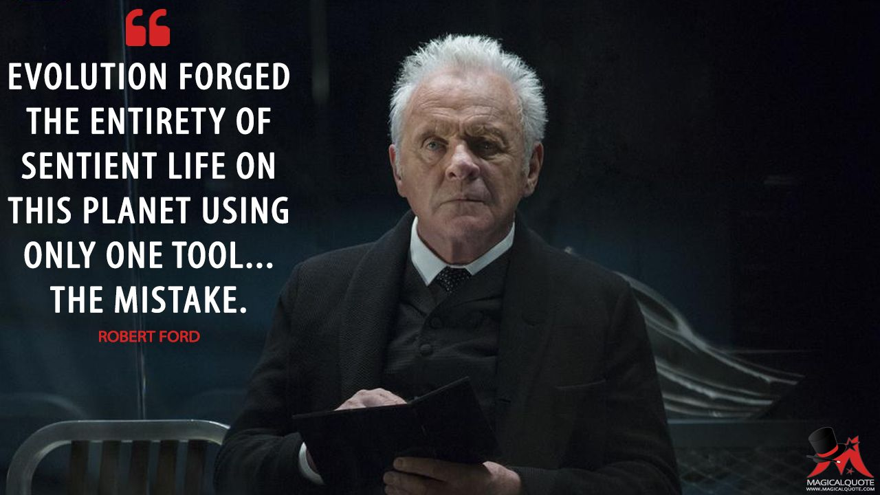 Robert Ford Evolution Forged The Entirety Of Sentient Life On