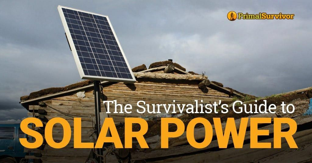 The Survivalist S Guide To Solar Power Primal Survivor In 2020 Solar Best Solar Panels Solar Energy Panels