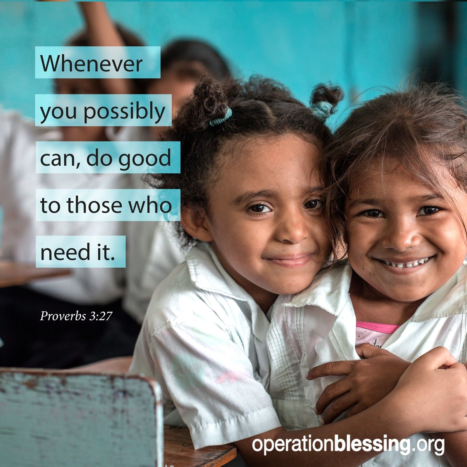 """Operation Blessing is dedicated to caring for those in need around the world through humanitarian aid. """"Whenever you possibly can, do good to those who need it."""" Proverbs 3:27."""