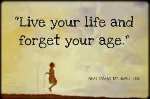 """Live your life and forget your age."" #Motivational #Inspirational"