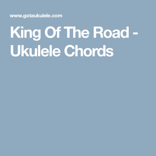 King Of The Road Ukulele Chords Ukulele Pinterest