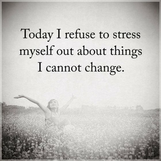 Stress Quotes Today I Refuse To Stress Myself Out About Things I Cannot Change Stress Quotes Work Stress Quotes Relax Quotes Stress