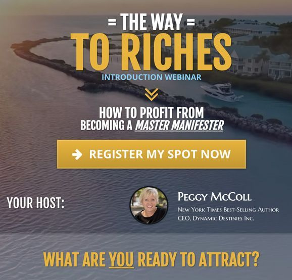 Do you REALLY want to attract a lot more money? Your favorite car? A beautiful house and location? Or the relationship of your dreams? affiliate promo. Learn to become A True MASTER at MANIFESTATION Like Rich people really are! Watch Peggy McColl's 'The Way to Riches Webinar!' What have you got to lose? Have a look! and SIGN UP NOW! #lawofattraction #loa #manifestation #money #wealth #luck #fortune #relationships #attract #soulmate #house #home #goodluck #win #lottery #car #newcar #newhouse
