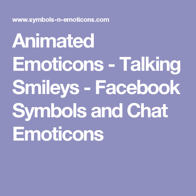 Animated Emoticons Talking Smileys Facebook Symbols And Chat