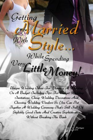Getting Married With Style ...While Spending Very Little Money!: Unique Wedding Ideas For Planning A Wedding On A Budget Including Tips For Budget Wedding Invitations, Cheap Wedding Decorations And Choosing Wedding Vendors So You Can Put Together A Weddin #weddingonabudget
