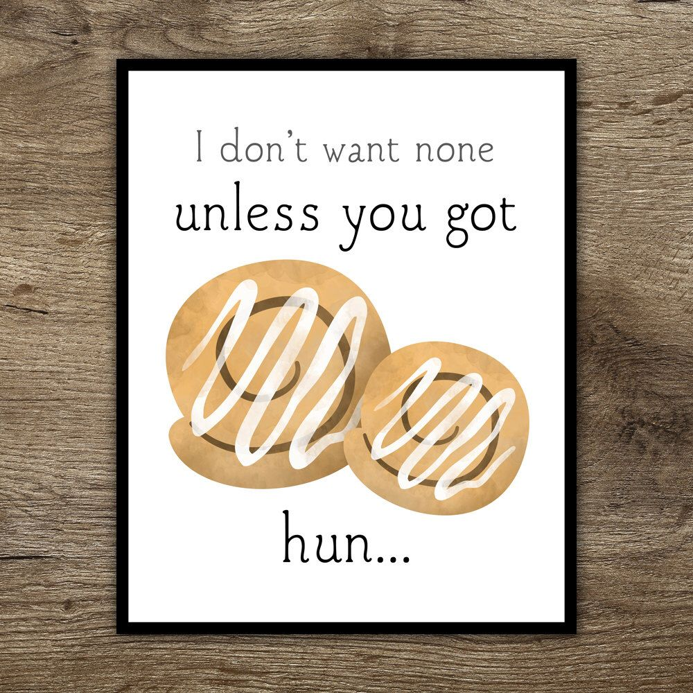 I Don't Want None Unless You Got Buns Hun Funny Printable Poster 8x10 Digital Food Print Cinnamon Bun Pun Baby's Got Back Anaconda Food Puns by ALittleLeafy on Etsy https://www.etsy.com/listing/258525556/i-dont-want-none-unless-you-got-buns-hun