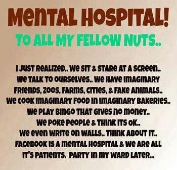 Facebook and Twitter are a Mental Hospital?  Yes or No