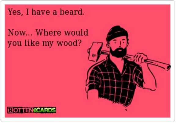Lumberjack pick up lines | I love beards, Beard quotes ...