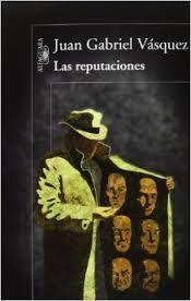 Las Reputaciones / Juan Gabriel Vásquez. Una obra sobre la autenticidad y la ética, con una lectura fácil. Totalmente recomendable