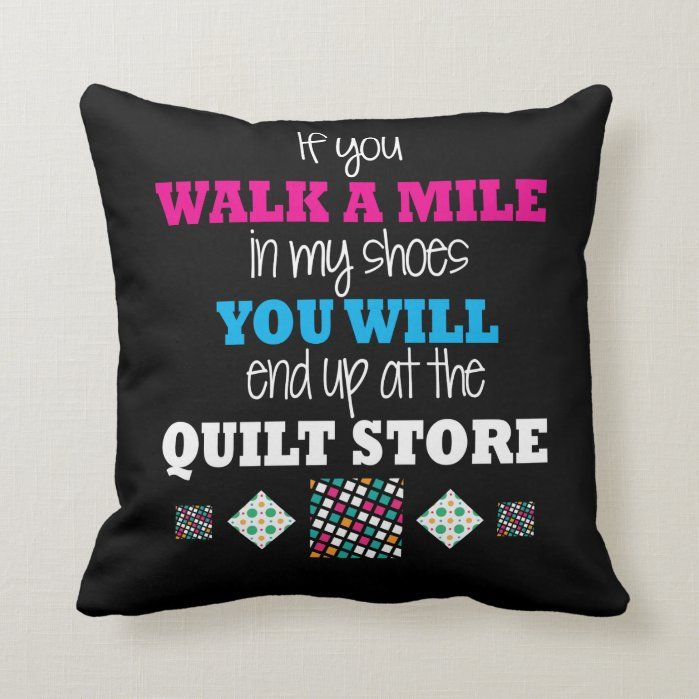 Quilter Gift - walk in my shoes Quilting Throw Pillow