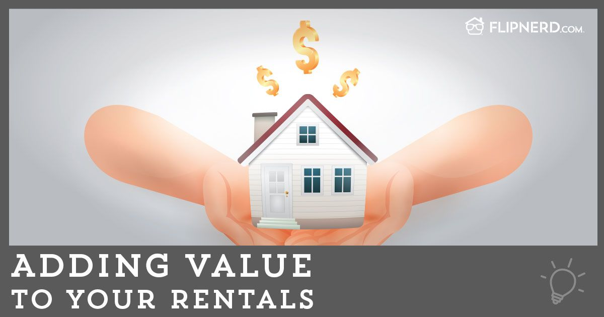 Whether you have an existing rental property or are looking to purchase a property to use as a rental, there are ways to add value to the property, and ultimately add cash in your pocket.