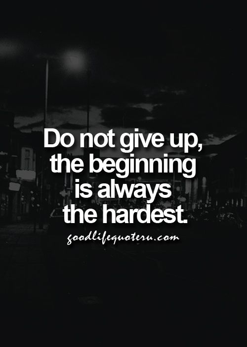 Do Not Give Up The Beginning Is Always The Hardest Life Quotes