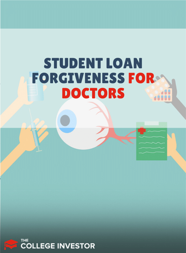 Student Loan Forgiveness For Doctors Erase Your Medical School Debt Student Loan Forgiveness Student Loans College Finance