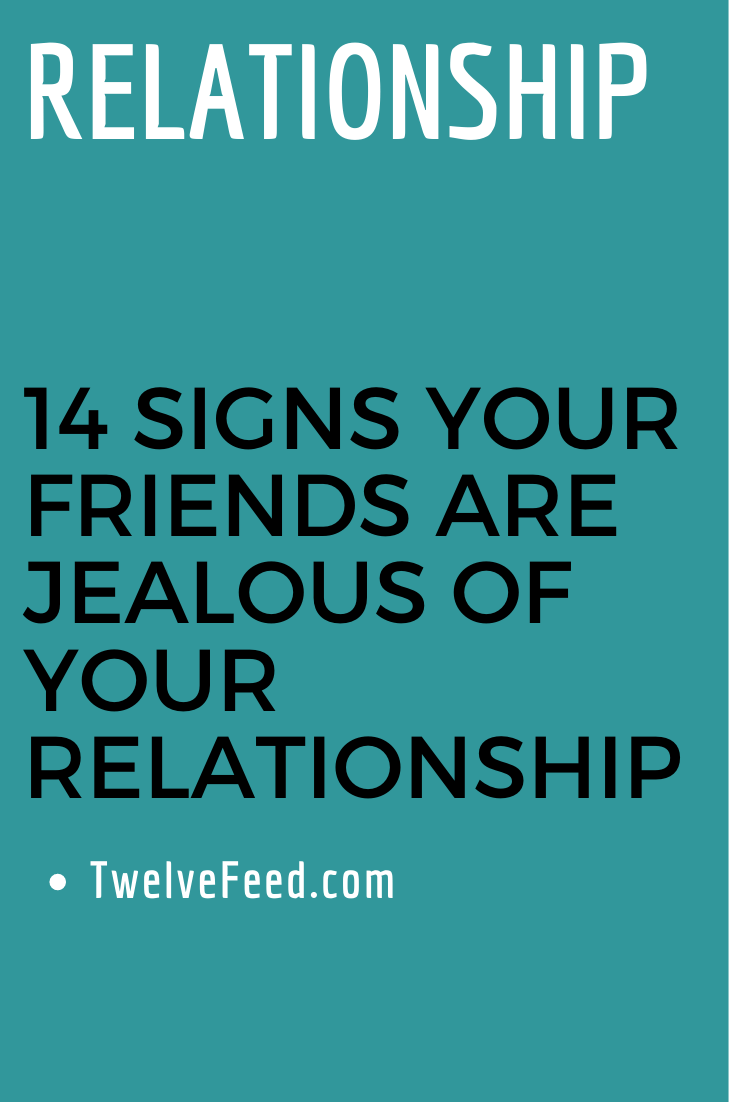 14 Signs Your Friends Are Jealous Of Your Relationship Twelve Feeds Relationships Love Relationshipgoals Jealous Of You Relationship Jealous Girls Quotes