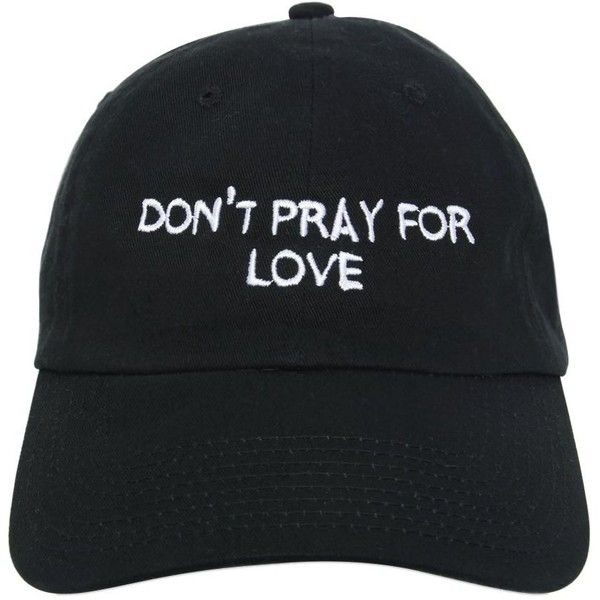 Nasaseasons Women Don't Pray For Love Baseball Hat (€59) ❤ liked on Polyvore featuring accessories, hats, black, baseball hats, embroidered hats, embroidery hats, baseball cap hats and embroidered ball caps