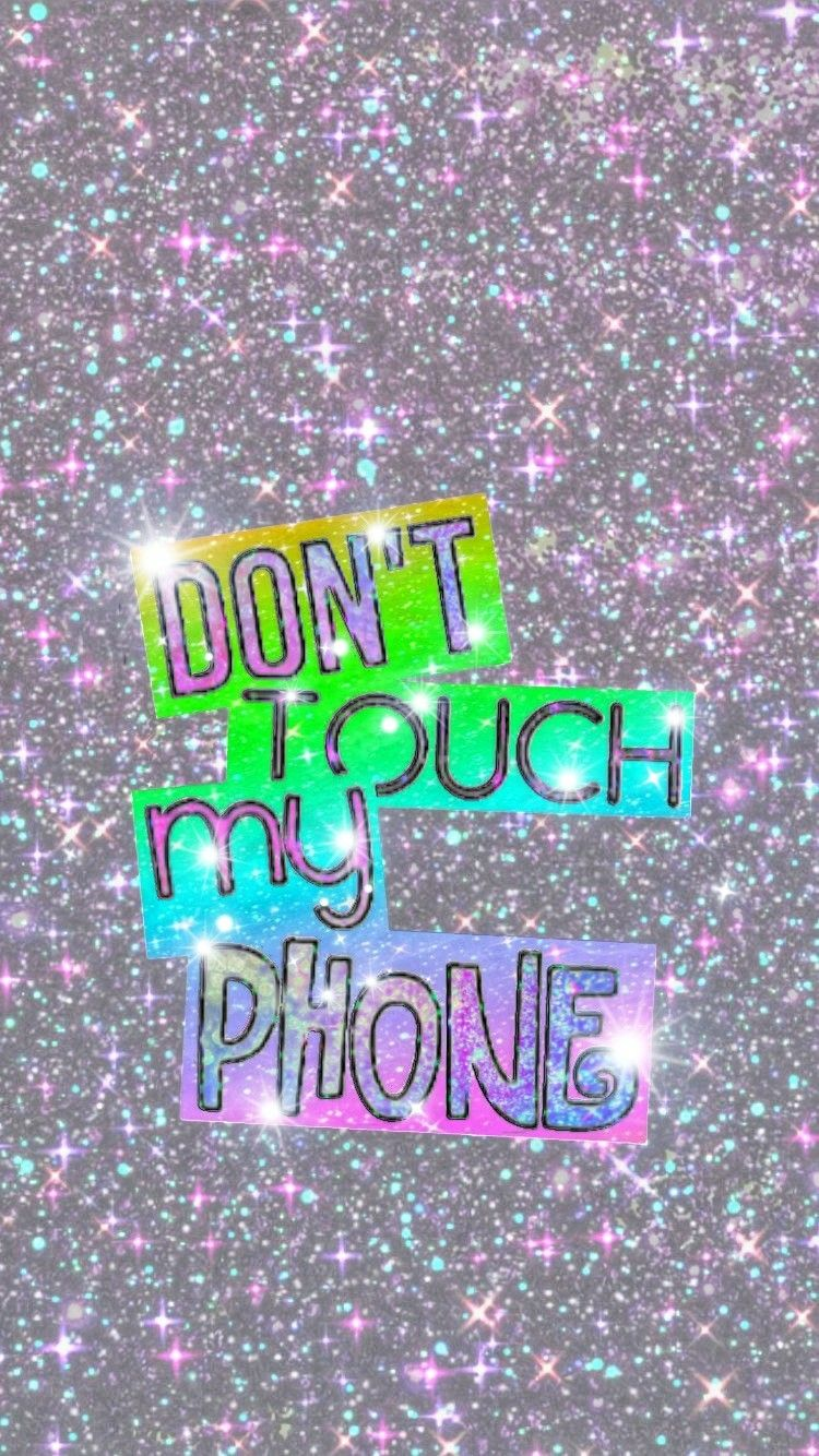 Don T Touch My Phone Made By Me Lockscreen Glitter Sparkles Donttouchmyphone Dont Touch My Phone Wallpapers Glitter Phone Wallpaper Funny Phone Wallpaper