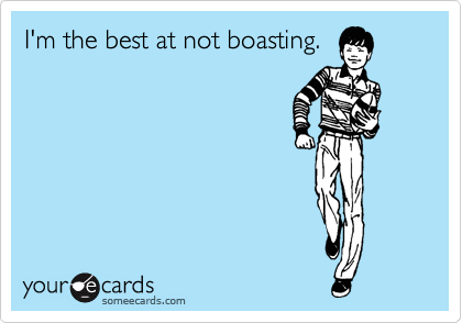 Funny Thinking of You Ecard: I'm the best at not boasting.