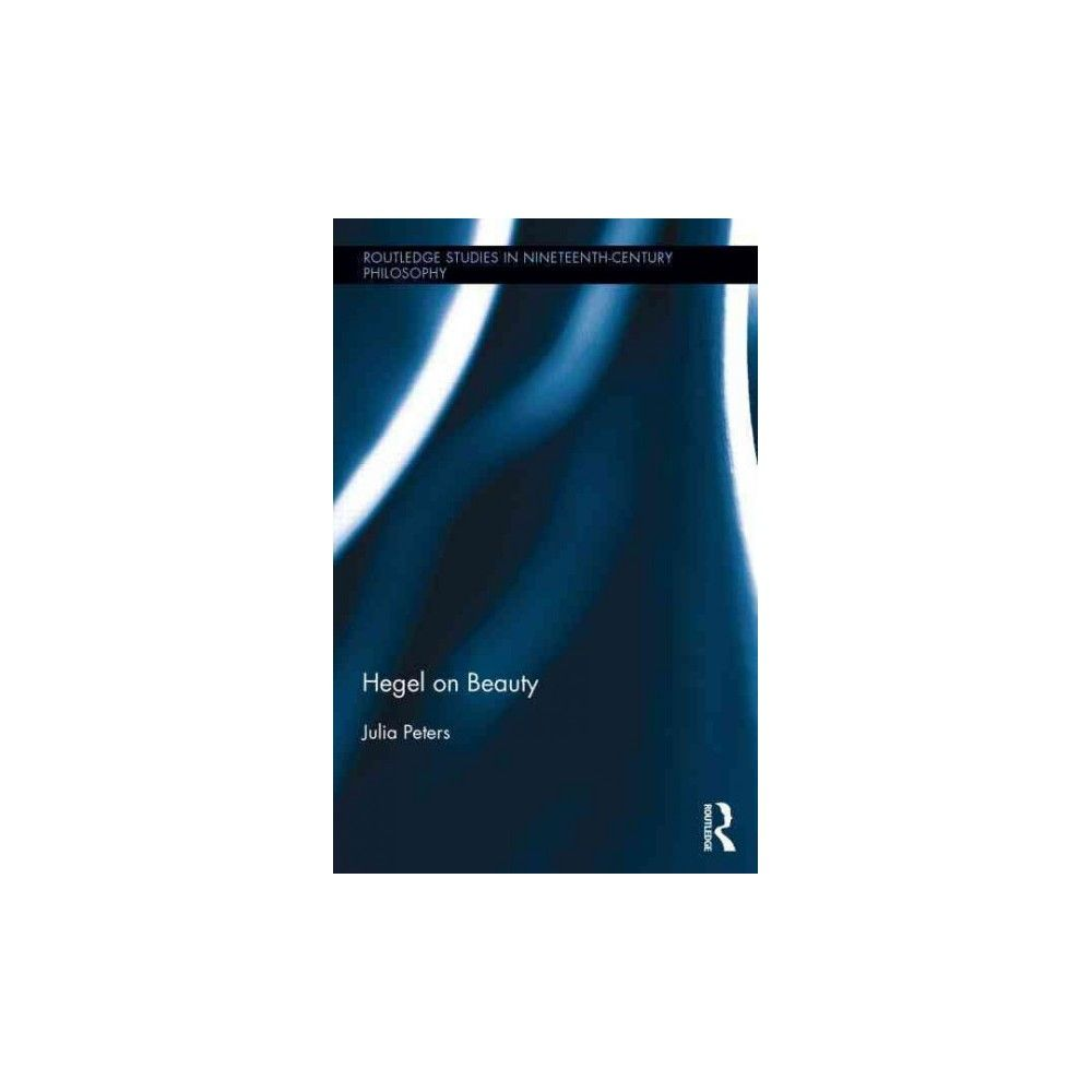 Hegel on Beauty ( Routledge Studies in Nineteenth Century Philosophy) (Hardcover)