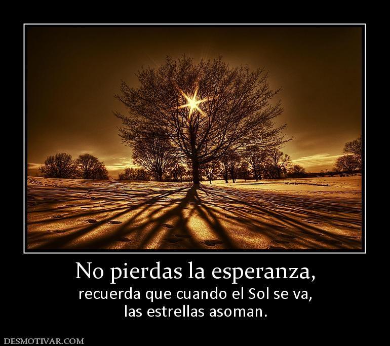 No pierdas la esperanza, recuerda que cuando el Sol se va, las estrellas asoman.