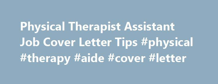 Physical Therapist Assistant Job Cover Letter Tips #physical ...