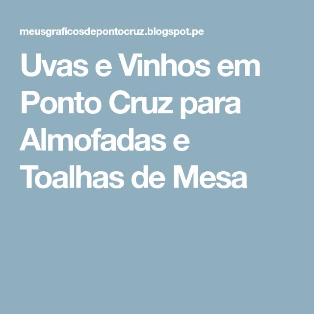 Uvas e Vinhos em Ponto Cruz para Almofadas e Toalhas de Mesa