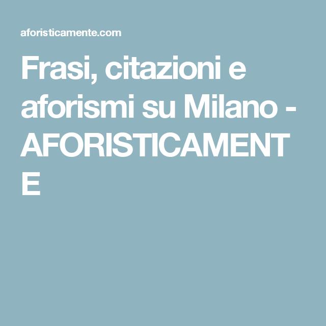 Frasi Citazioni E Aforismi Su Milano Aforisticamente Appunti