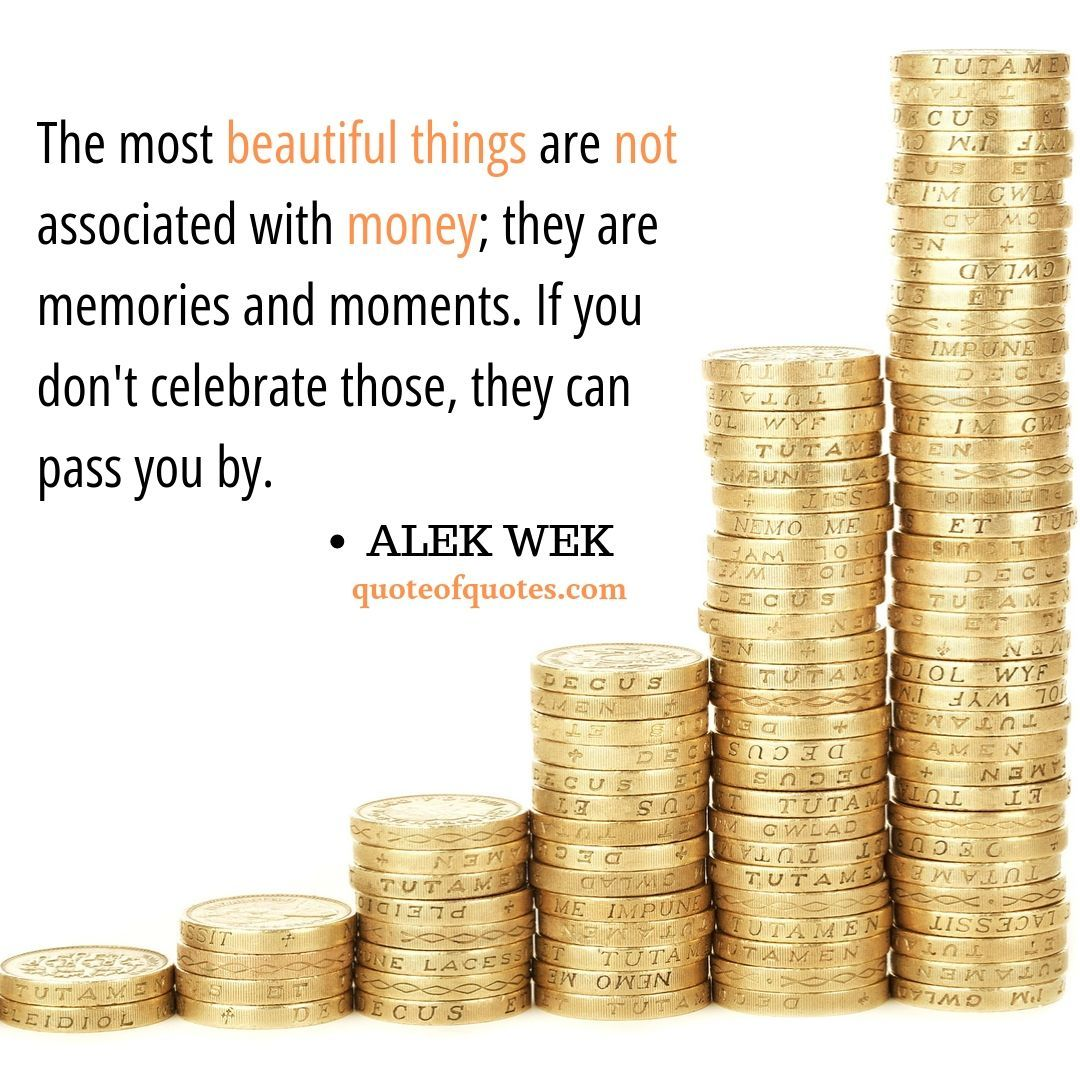 The Most Beautiful Things Are Not Associated With Money They Are