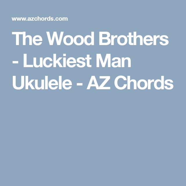 The Wood Brothers Luckiest Man Ukulele Az Chords Ukulele