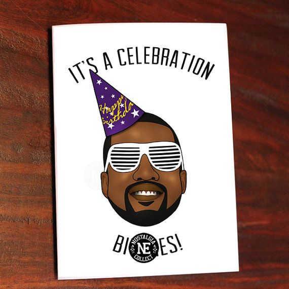 Happy Birthday Kanye West Inspired Card It 39 S A Celebration B Ches 5 X 7 Inch Birthday Car Hip Hop Birthday Cards Birthday Cards Funny Birthday Cards