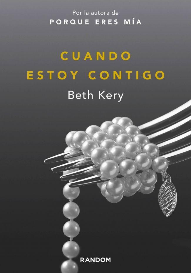 Cuando Estoy Contigo Porque Eres Mía 2 Beth Kery Libros De Comedia Romantica Libros Eróticos Libros Para Leer