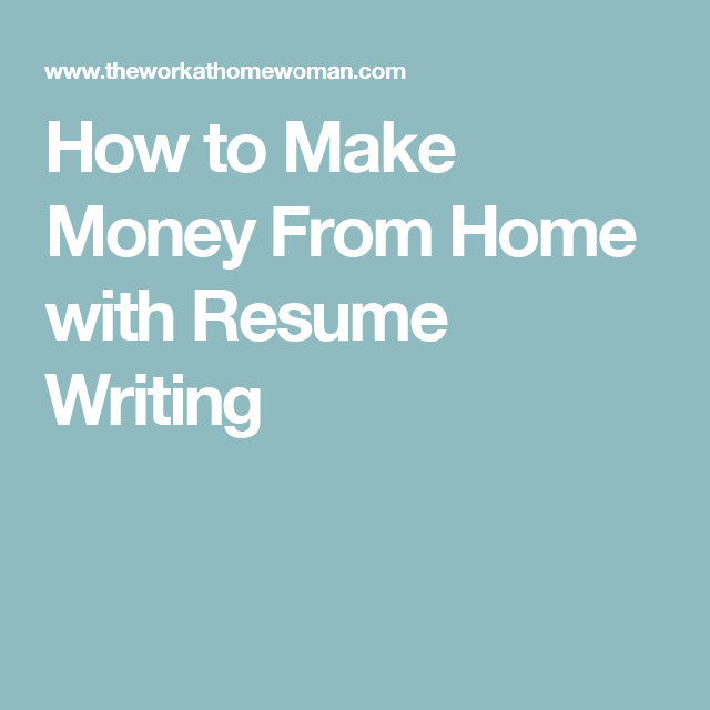 how to make money from home with resume writing resume writing