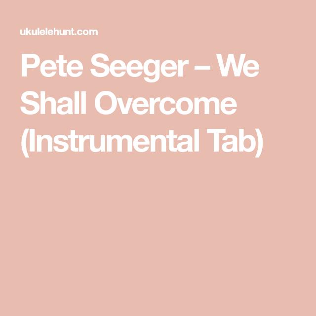 Pete Seeger We Shall Overcome Instrumental Tab Ukulele