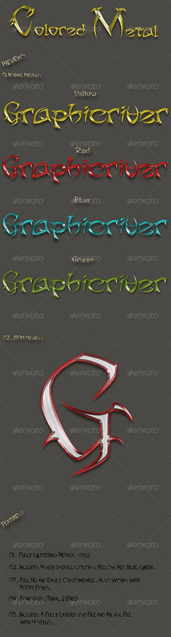 "Colored Metal Vol.1  #GraphicRiver         ""Colored Metal"" is a Photoshop text style with four excellent colored scheme.  	 This pack includes :  	 ? An .asl file with four styles. ? A fully layered and easily editable .psd file. ? A text file with installation information and download link of the font that is used in preview. ? You can easily know more about the style seeing the preview image and screenshots.  	 ? Thanks.                     Created: 4 December 13                    Add-on…"