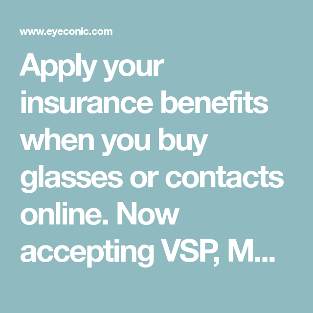 Apply Your Insurance Benefits When You Buy Glasses Or Contacts