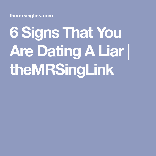 How to tell if you are dating a liar