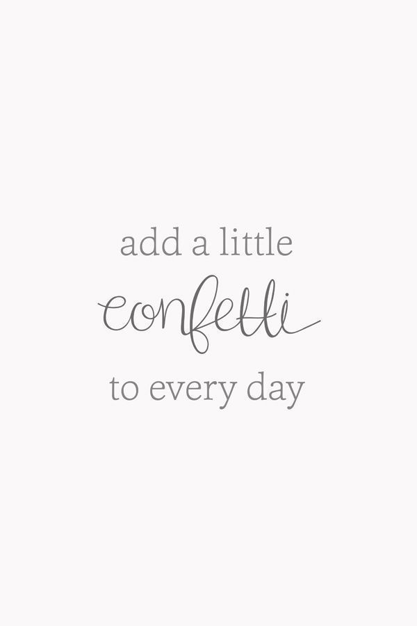 Add a little confetti to every day - inspirational motivational life quote #quotes #inspiration #lifequotes
